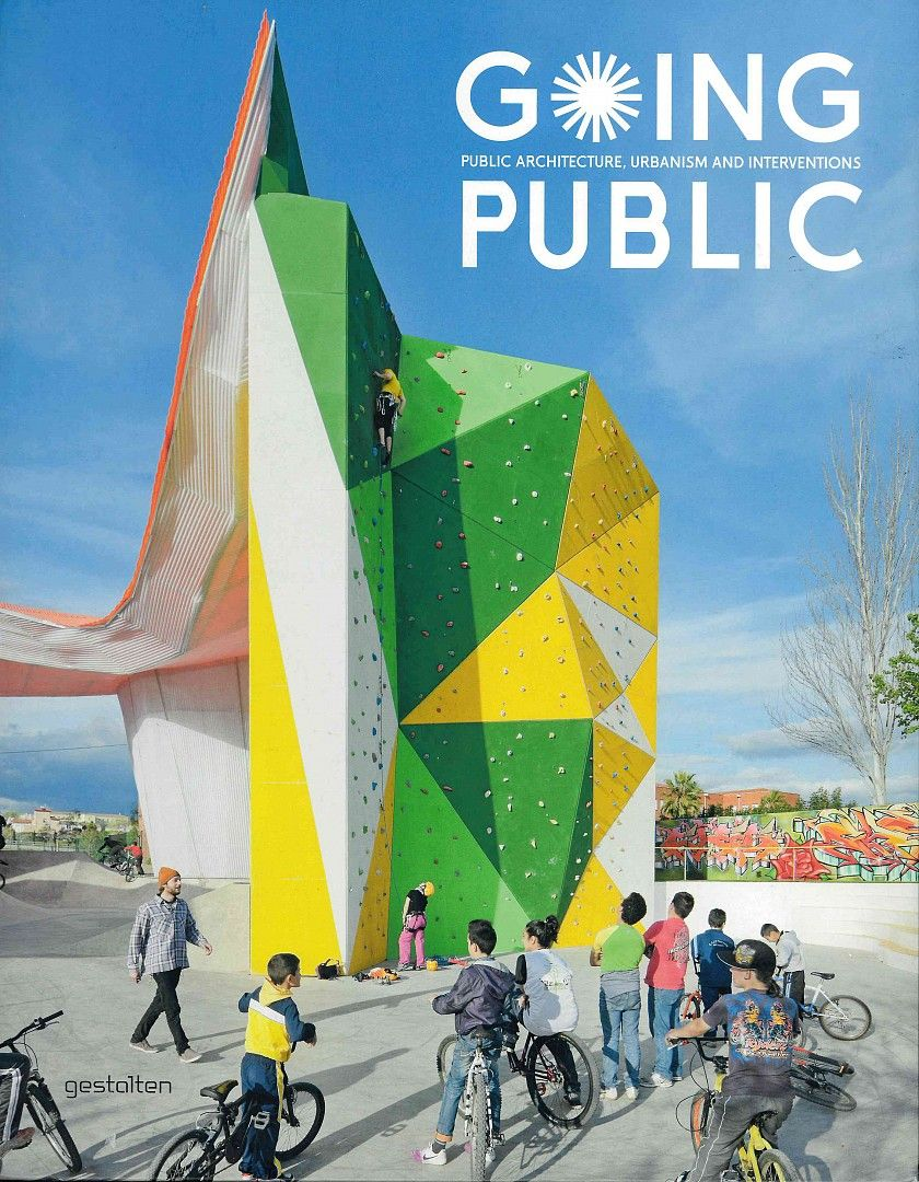 Going Public: Public Architecture, Urbanism and Interventions